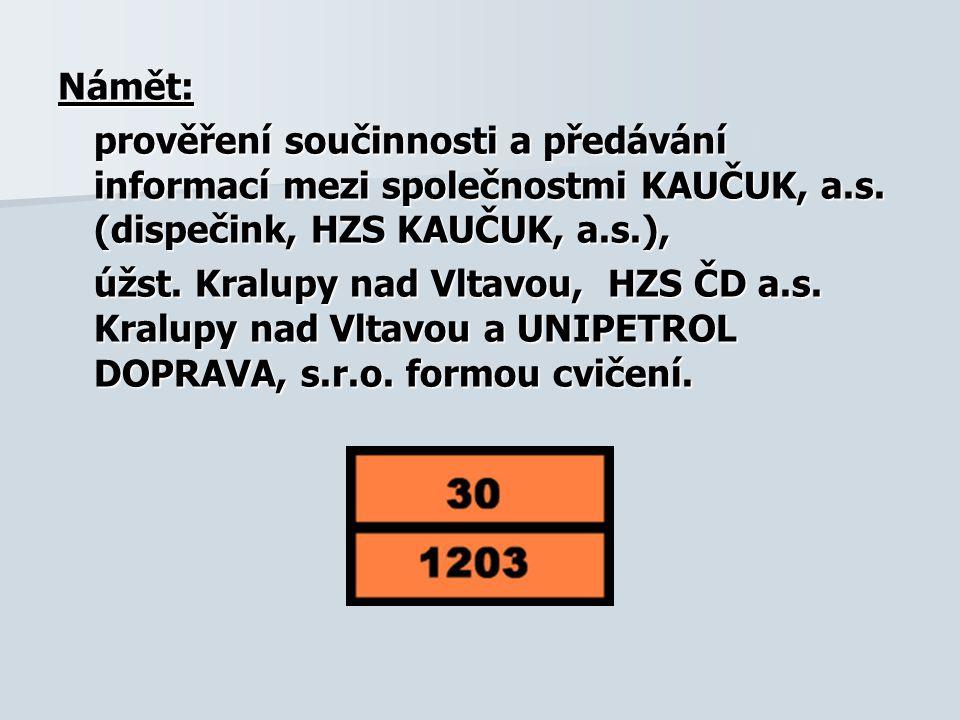 Námět: prověření součinnosti a předávání informací mezi společnostmi KAUČUK, a.s. (dispečink, HZS KAUČUK, a.s.), úžst. Kralupy nad Vltavou, HZS ČD a.s