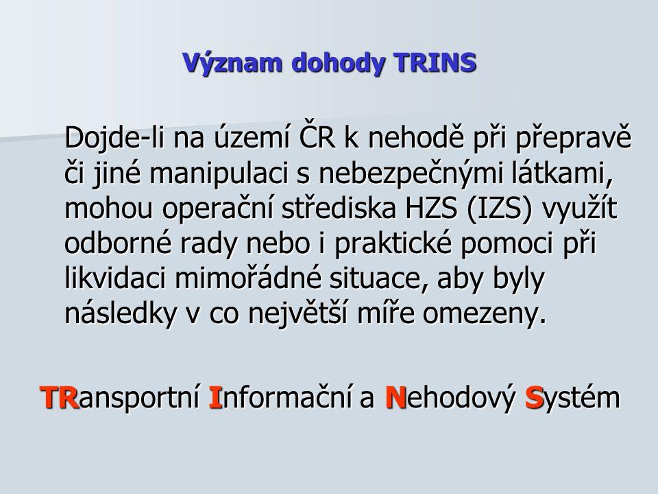 Význam dohody TRINS Dojde-li na území ČR k nehodě při přepravě či jiné manipulaci s nebezpečnými látkami, mohou operační střediska HZS (IZS) využít od