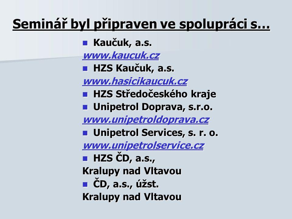 Seminář byl připraven ve spolupráci s…  Kaučuk, a.s. www.kaucuk.cz  HZS Kaučuk, a.s. www.hasicikaucuk.cz  HZS Středočeského kraje  Unipetrol Dopra