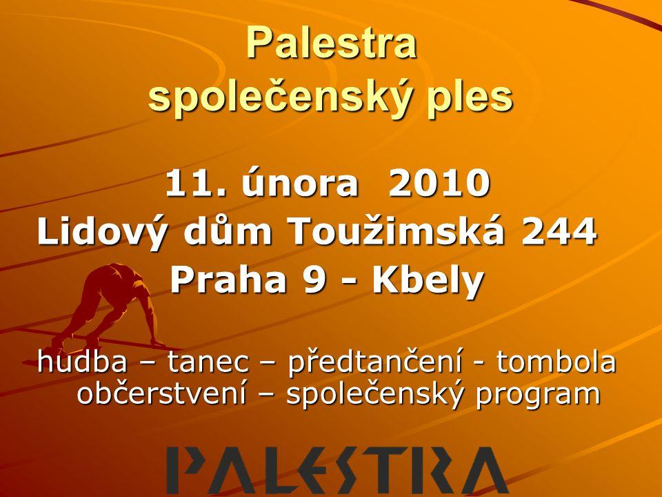 11. února 2010 Lidový dům Toužimská 244 Praha 9 - Kbely hudba – tanec – předtančení - tombola občerstvení – společenský program Palestra společenský p