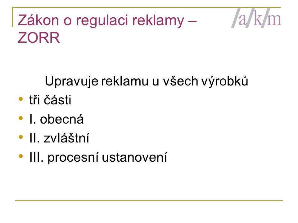 Zákon o regulaci reklamy – ZORR Upravuje reklamu u všech výrobků • tři části • I.