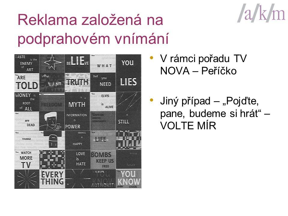 """Reklama založená na podprahovém vnímání • V rámci pořadu TV NOVA – Peříčko • Jiný případ – """"Pojďte, pane, budeme si hrát – VOLTE MÍR"""