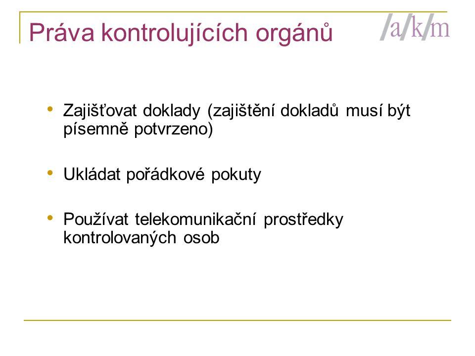 Práva kontrolujících orgánů • Zajišťovat doklady (zajištění dokladů musí být písemně potvrzeno) • Ukládat pořádkové pokuty • Používat telekomunikační prostředky kontrolovaných osob