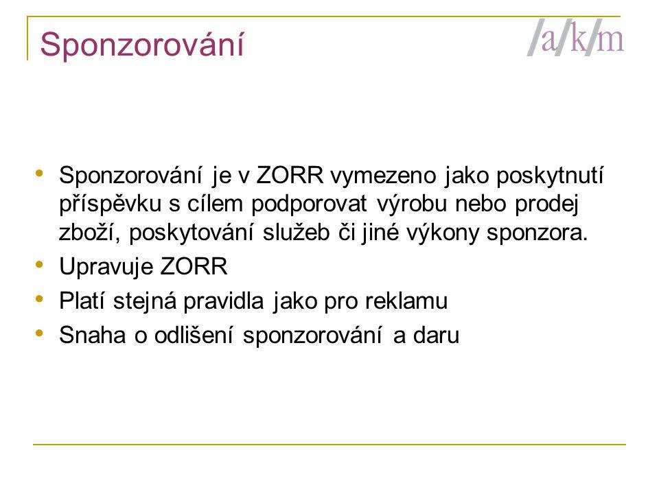 Sponzorování • Sponzorování je v ZORR vymezeno jako poskytnutí příspěvku s cílem podporovat výrobu nebo prodej zboží, poskytování služeb či jiné výkony sponzora.