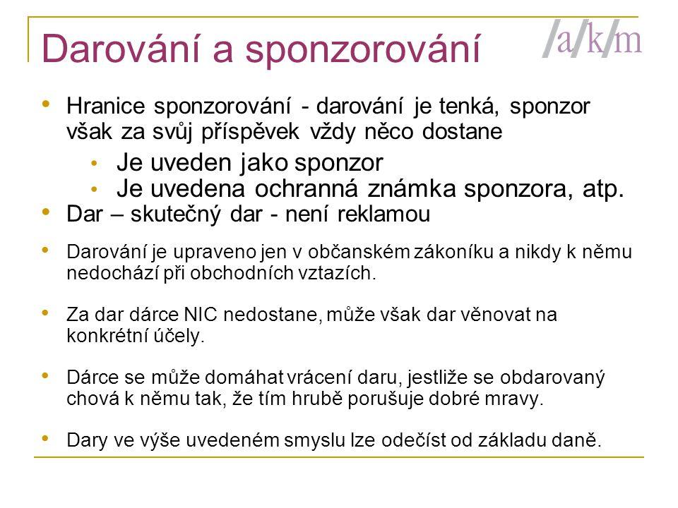 Darování a sponzorování • Hranice sponzorování - darování je tenká, sponzor však za svůj příspěvek vždy něco dostane • Je uveden jako sponzor • Je uvedena ochranná známka sponzora, atp.