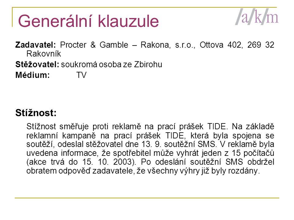 Generální klauzule Zadavatel: Procter & Gamble – Rakona, s.r.o., Ottova 402, 269 32 Rakovník Stěžovatel: soukromá osoba ze Zbirohu Médium: TV Stížnost: Stížnost směřuje proti reklamě na prací prášek TIDE.