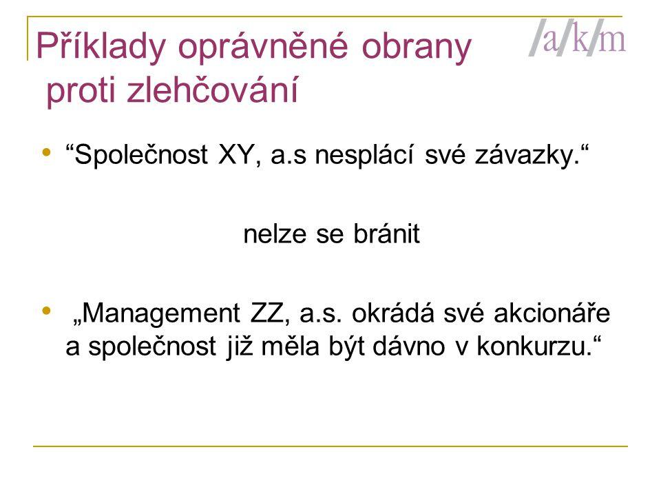"""Příklady oprávněné obrany proti zlehčování • Společnost XY, a.s nesplácí své závazky. nelze se bránit • """"Management ZZ, a.s."""