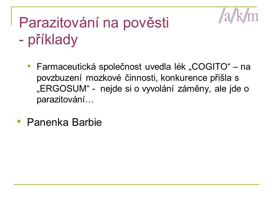 """Parazitování na pověsti - příklady • Farmaceutická společnost uvedla lék """"COGITO – na povzbuzení mozkové činnosti, konkurence přišla s """"ERGOSUM - nejde si o vyvolání záměny, ale jde o parazitování… • Panenka Barbie"""