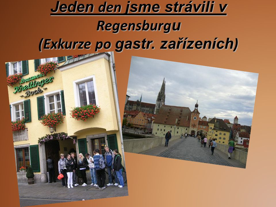 Jeden den jsme strávili v Regensburg u (Exkurze po gastr. zařízeních )