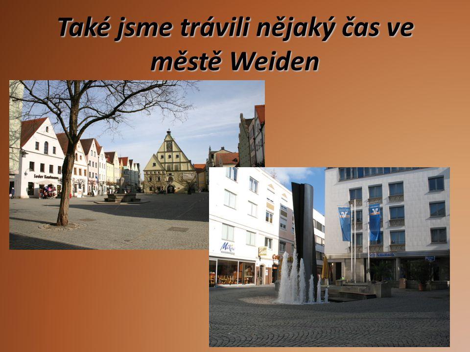 Také jsme trávili nějaký čas ve městě Weiden