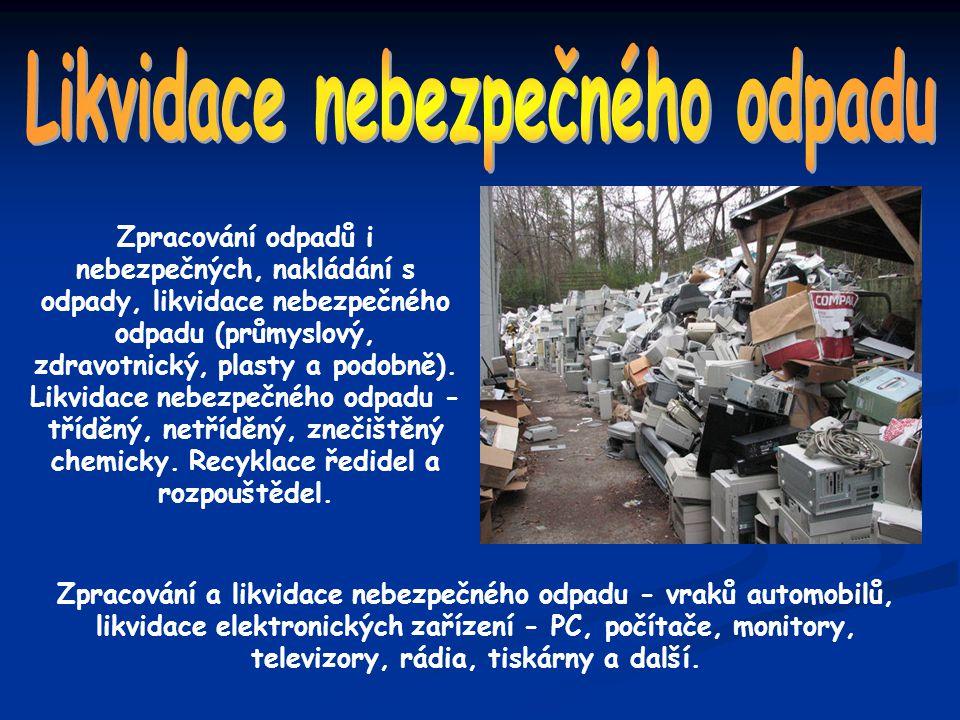 Zpracování odpadů i nebezpečných, nakládání s odpady, likvidace nebezpečného odpadu (průmyslový, zdravotnický, plasty a podobně). Likvidace nebezpečné