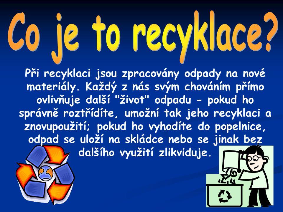 Při recyklaci jsou zpracovány odpady na nové materiály. Každý z nás svým chováním přímo ovlivňuje další