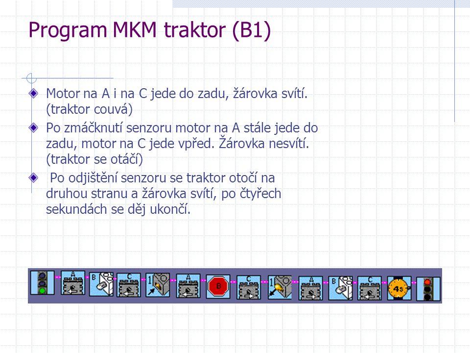 Program MKM traktor (B1) Motor na A i na C jede do zadu, žárovka svítí. (traktor couvá) Po zmáčknutí senzoru motor na A stále jede do zadu, motor na C