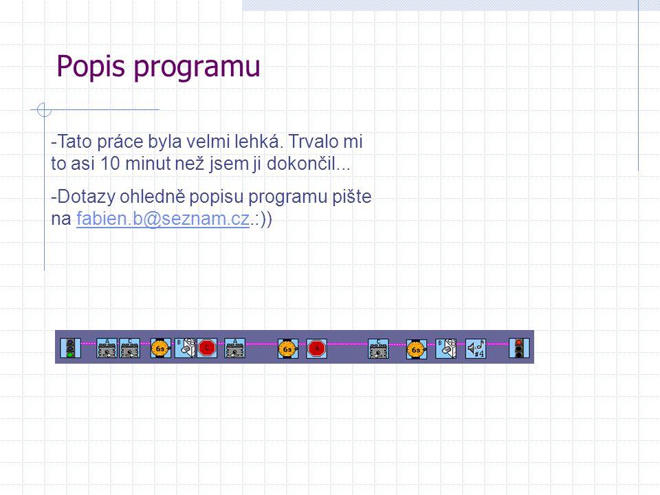Popis programu -Tato práce byla velmi lehká. Trvalo mi to asi 10 minut než jsem ji dokončil... -Dotazy ohledně popisu programu pište na fabien.b@sezna