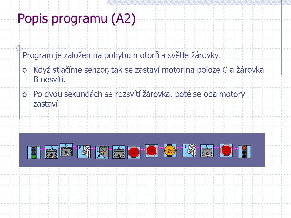 Popis programu (A2) Program je založen na pohybu motorů a světle žárovky. oKdyž stlačíme senzor, tak se zastaví motor na poloze C a žárovka B nesvítí.