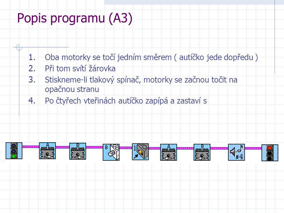 Popis programu (A3) 1. Oba motorky se točí jedním směrem ( autíčko jede dopředu ) 2. Při tom svítí žárovka 3. Stiskneme-li tlakový spínač, motorky se