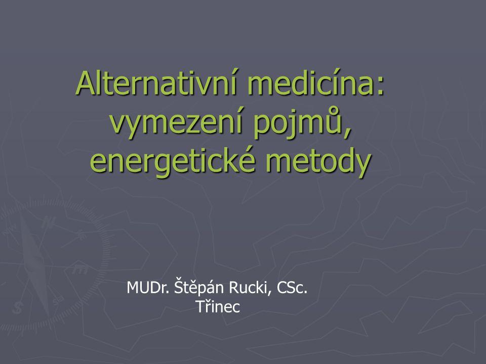 Alternativní medicína: vymezení pojmů, energetické metody MUDr. Štěpán Rucki, CSc. Třinec