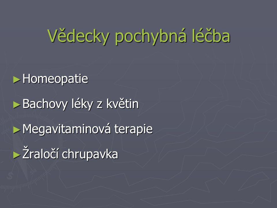 Vědecky pochybná léčba ► Homeopatie ► Bachovy léky z květin ► Megavitaminová terapie ► Žraločí chrupavka