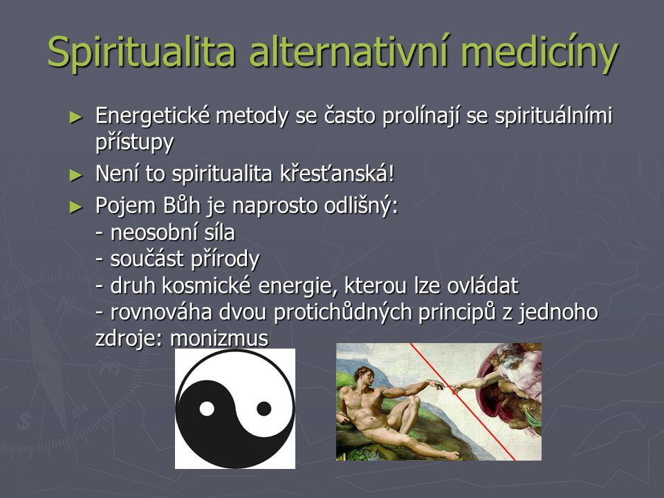 Spiritualita alternativní medicíny ► Energetické metody se často prolínají se spirituálními přístupy ► Není to spiritualita křesťanská.