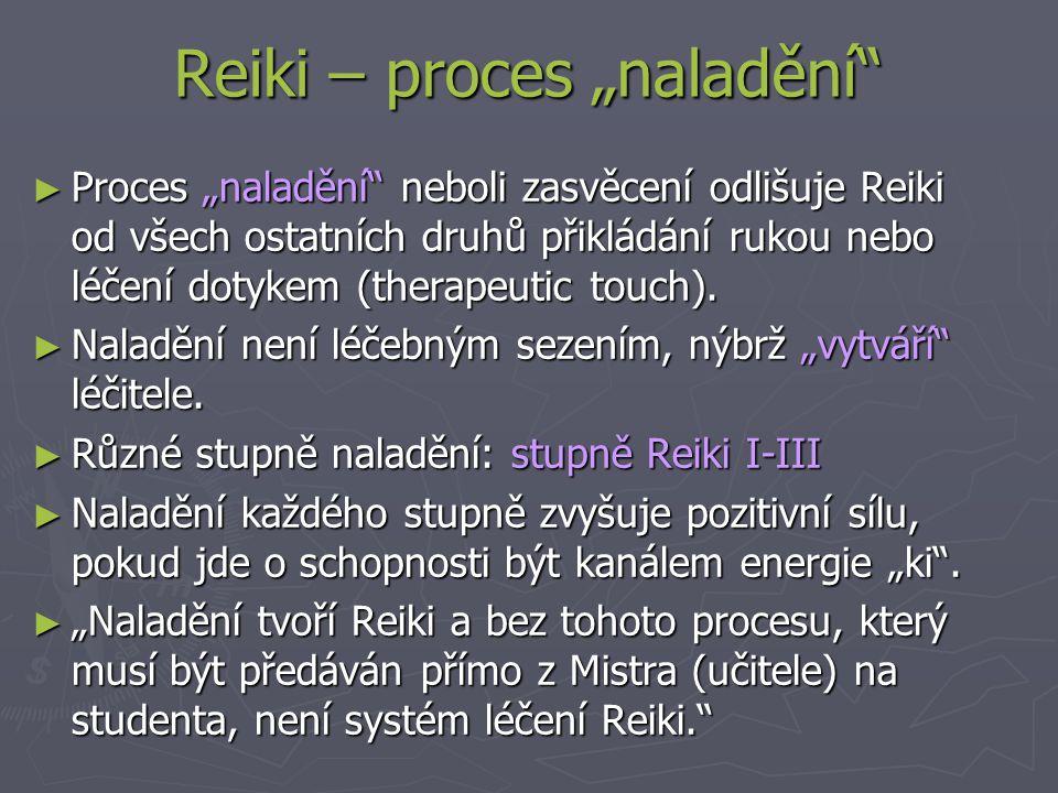 """Reiki – proces """"naladění ► Proces """"naladění neboli zasvěcení odlišuje Reiki od všech ostatních druhů přikládání rukou nebo léčení dotykem (therapeutic touch)."""