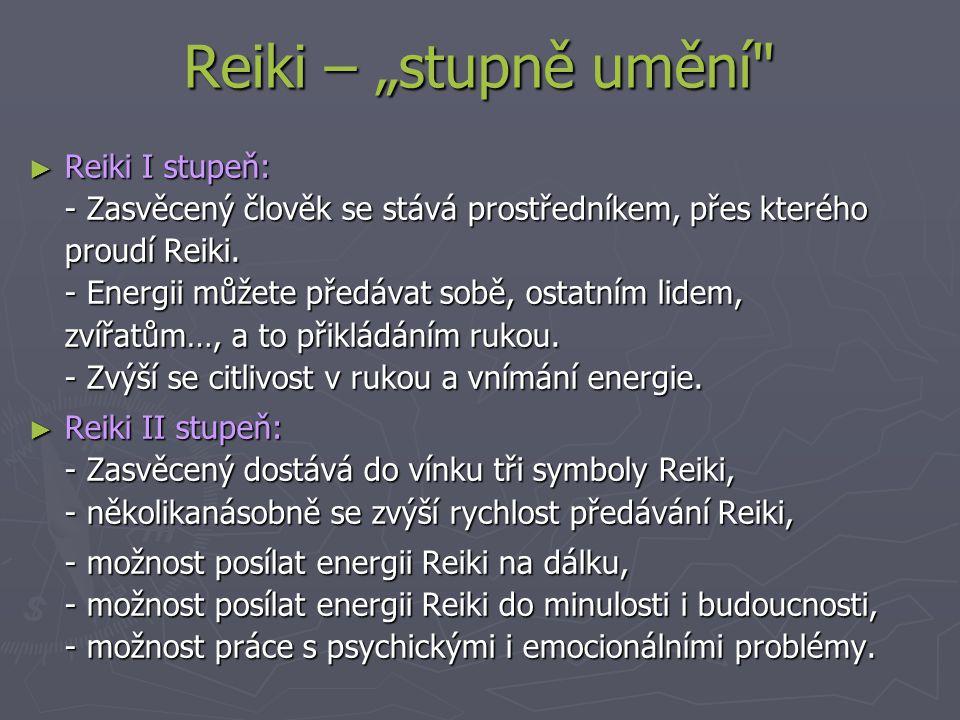 """Reiki – """"stupně umění ► Reiki I stupeň: - Zasvěcený člověk se stává prostředníkem, přes kterého proudí Reiki."""