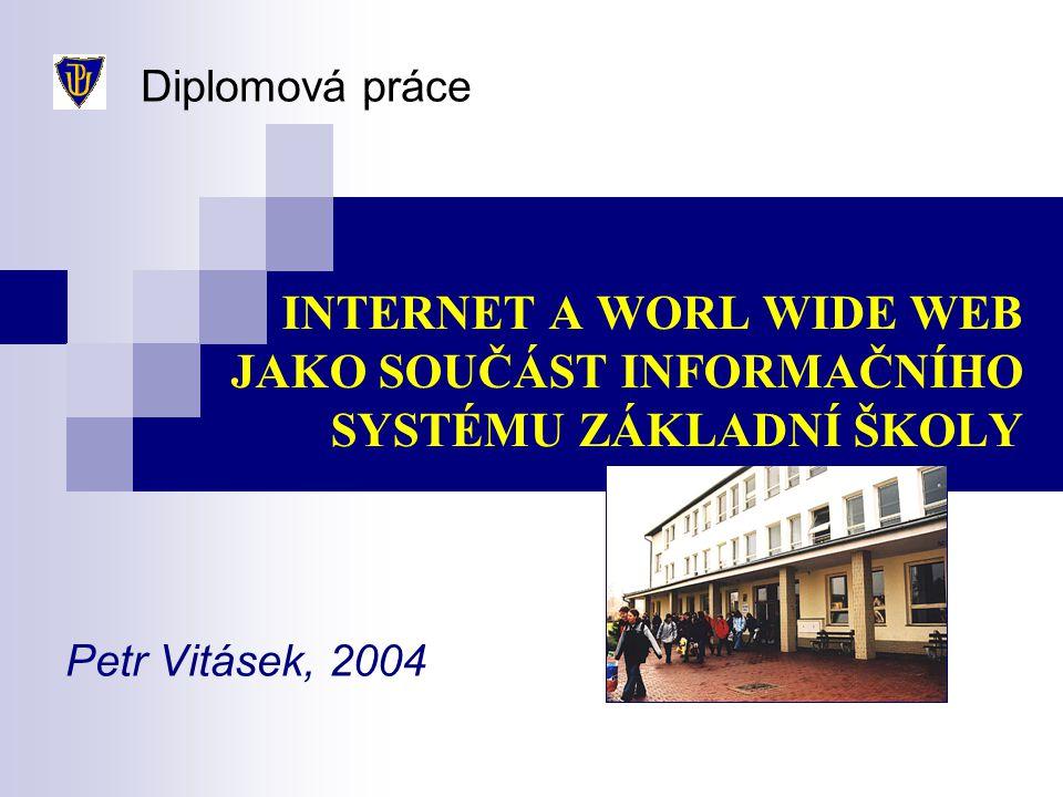 INTERNET A WORL WIDE WEB JAKO SOUČÁST INFORMAČNÍHO SYSTÉMU ZÁKLADNÍ ŠKOLY Petr Vitásek, 2004 Diplomová práce
