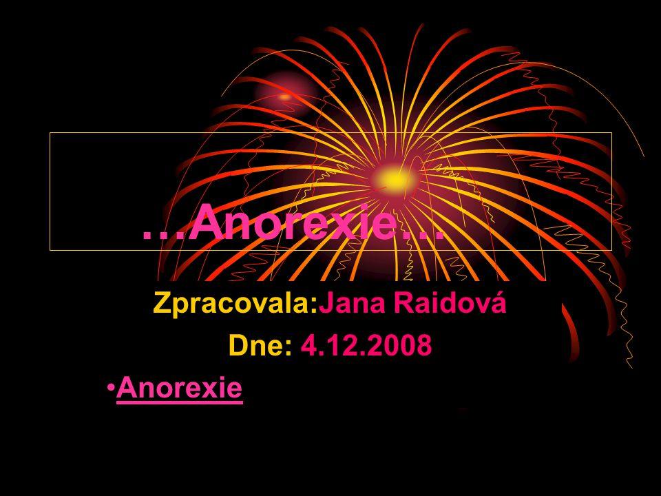 …Anorexie… Zpracovala:Jana Raidová Dne: 4.12.2008 •AnorexieAnorexie
