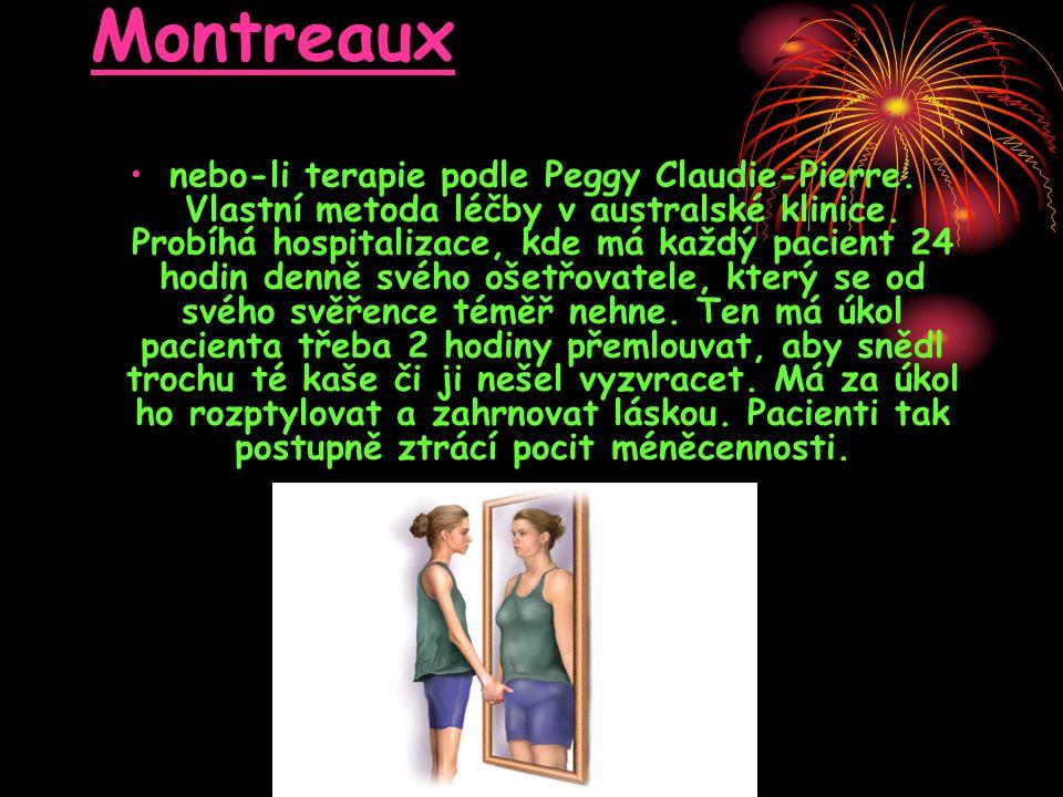 Montreaux •nebo-li terapie podle Peggy Claudie-Pierre. Vlastní metoda léčby v australské klinice. Probíhá hospitalizace, kde má každý pacient 24 hodin