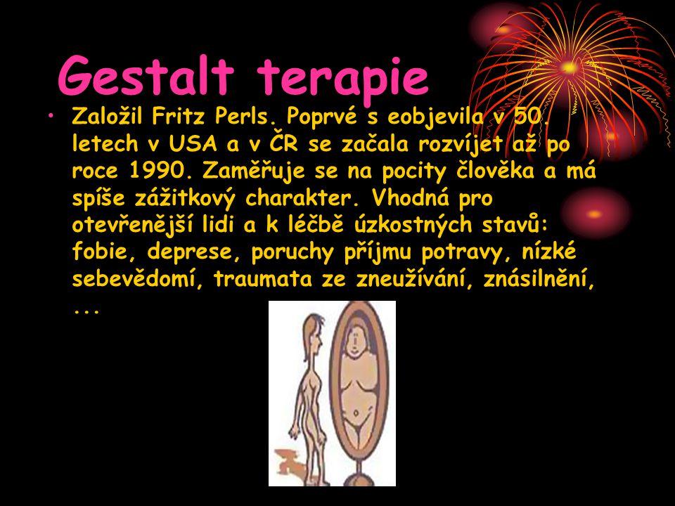 Gestalt terapie •Založil Fritz Perls. Poprvé s eobjevila v 50. letech v USA a v ČR se začala rozvíjet až po roce 1990. Zaměřuje se na pocity člověka a