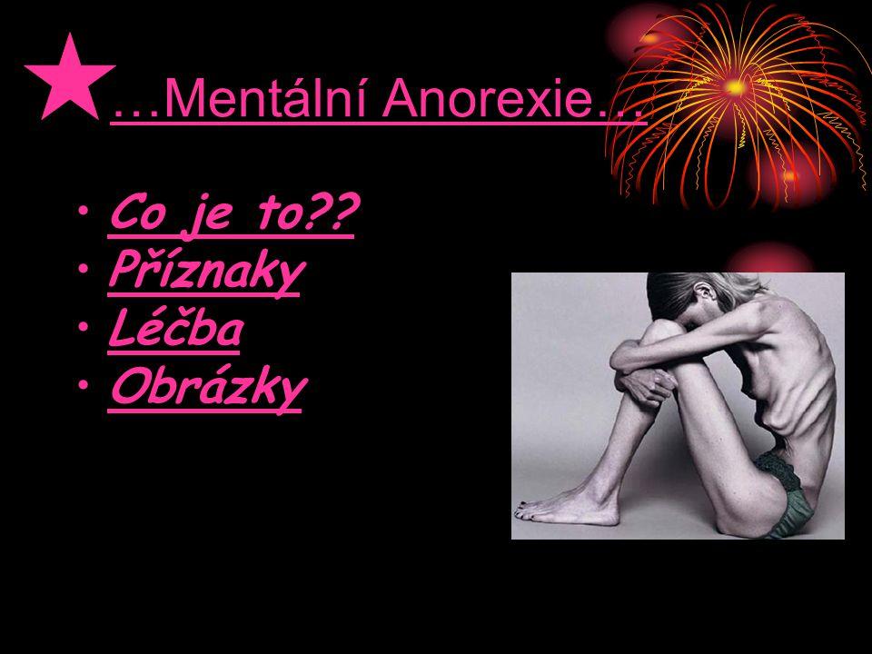 …Mentální Anorexie… •Co je to??Co je to?? •PříznakyPříznaky •LéčbaLéčba •ObrázkyObrázky