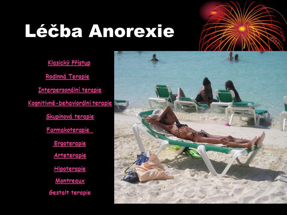 Léčba Anorexie Klasický Přístup Rodinná Terapie Interpersonální terapie Kognitivně-behaviorální terapie Skupinová terapie Farmakoterapie Ergoterapie E