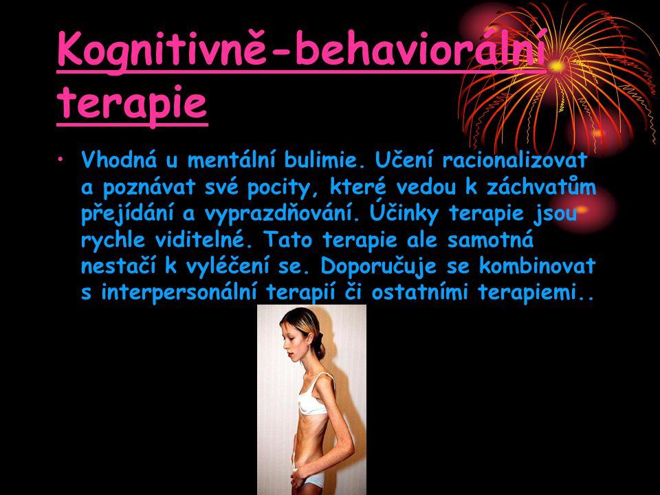 Kognitivně-behaviorální terapie •Vhodná u mentální bulimie. Učení racionalizovat a poznávat své pocity, které vedou k záchvatům přejídání a vyprazdňov