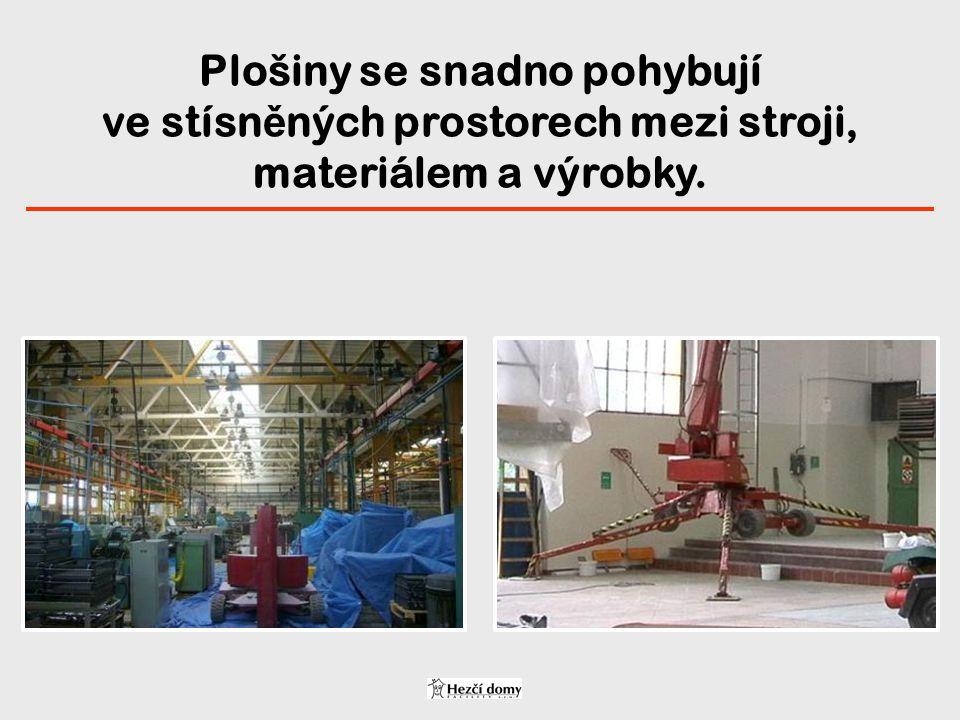 Plošiny se snadno pohybují ve stísn ě ných prostorech mezi stroji, materiálem a výrobky.