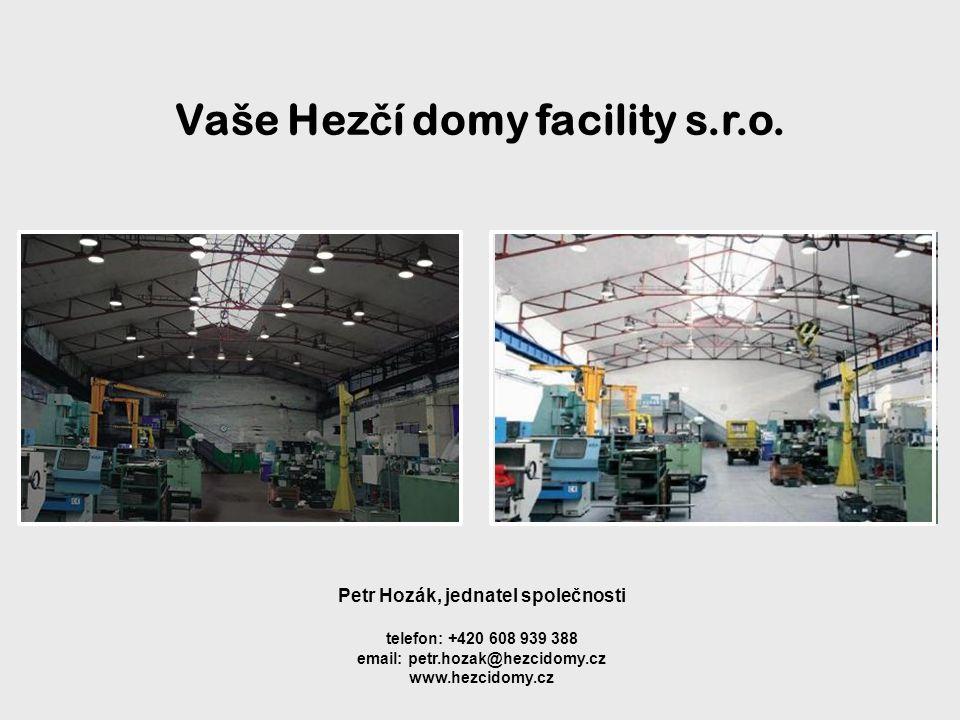 Petr Hozák, jednatel společnosti telefon: +420 608 939 388 email: petr.hozak@hezcidomy.cz www.hezcidomy.cz Vaše Hez č í domy facility s.r.o.