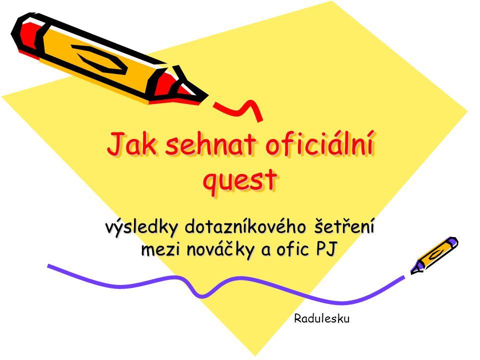 Jak sehnat oficiální quest výsledky dotazníkového šetření mezi nováčky a ofic PJ Radulesku