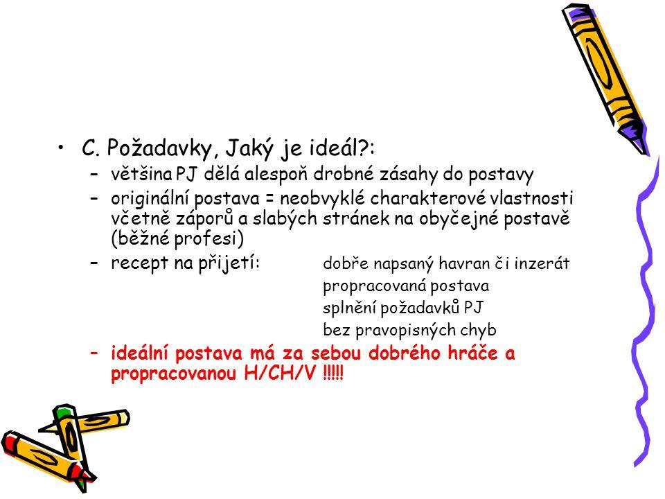 •C. Požadavky, Jaký je ideál?: –většina PJ dělá alespoň drobné zásahy do postavy –originální postava = neobvyklé charakterové vlastnosti včetně záporů