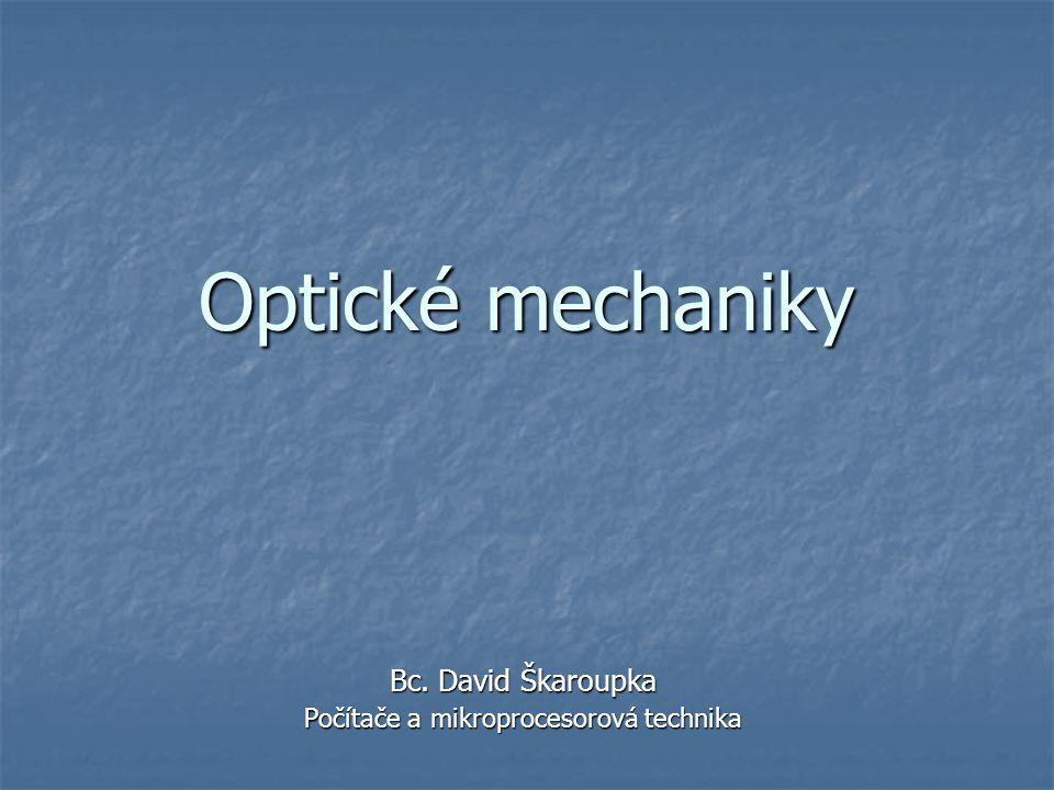 Optické mechaniky Bc. David Škaroupka Počítače a mikroprocesorová technika