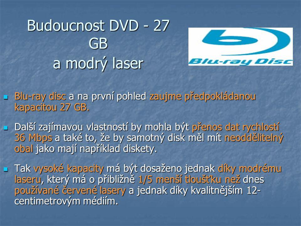 Budoucnost DVD - 27 GB a modrý laser  Blu-ray disc a na první pohled zaujme předpokládanou kapacitou 27 GB.