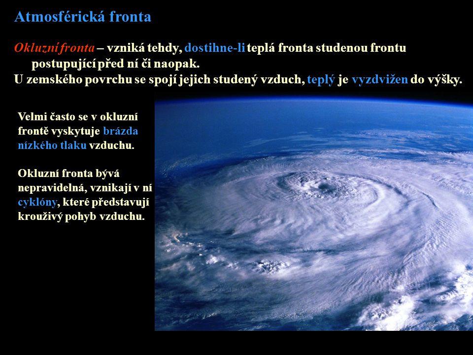 Atmosférická fronta Okluzní fronta – vzniká tehdy, dostihne-li teplá fronta studenou frontu postupující před ní či naopak. U zemského povrchu se spojí