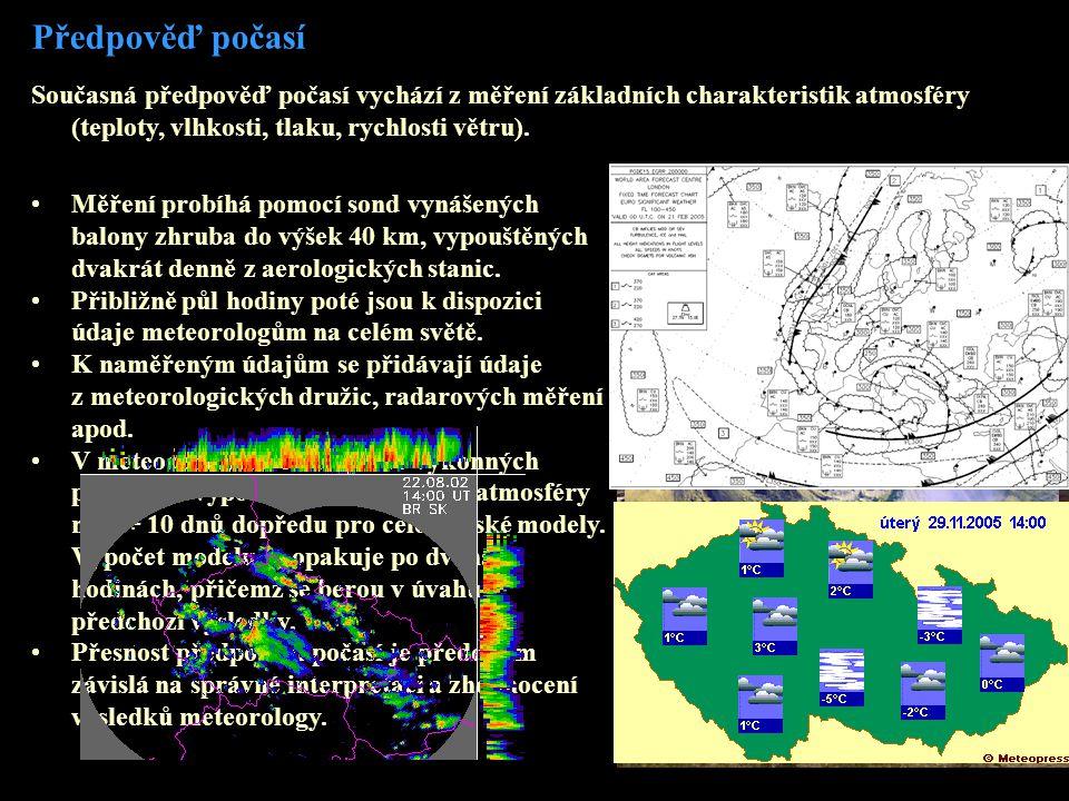 Předpověď počasí Současná předpověď počasí vychází z měření základních charakteristik atmosféry (teploty, vlhkosti, tlaku, rychlosti větru). •Měření p