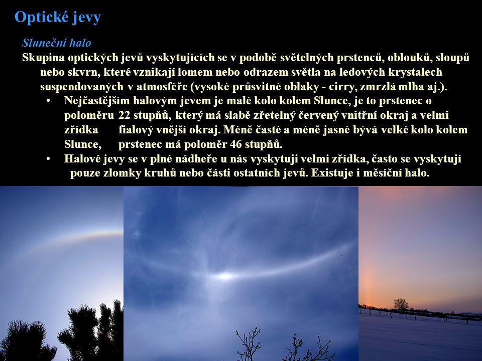 Optické jevy Sluneční halo Skupina optických jevů vyskytujících se v podobě světelných prstenců, oblouků, sloupů nebo skvrn, které vznikají lomem nebo