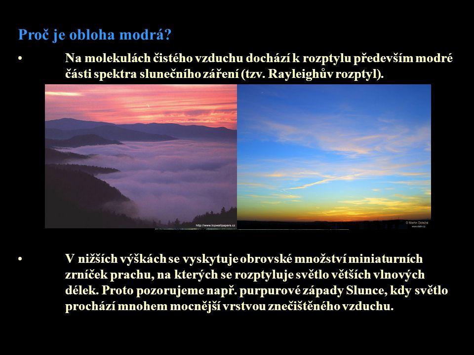 • Na molekulách čistého vzduchu dochází k rozptylu především modré části spektra slunečního záření (tzv. Rayleighův rozptyl). Proč je obloha modrá? •