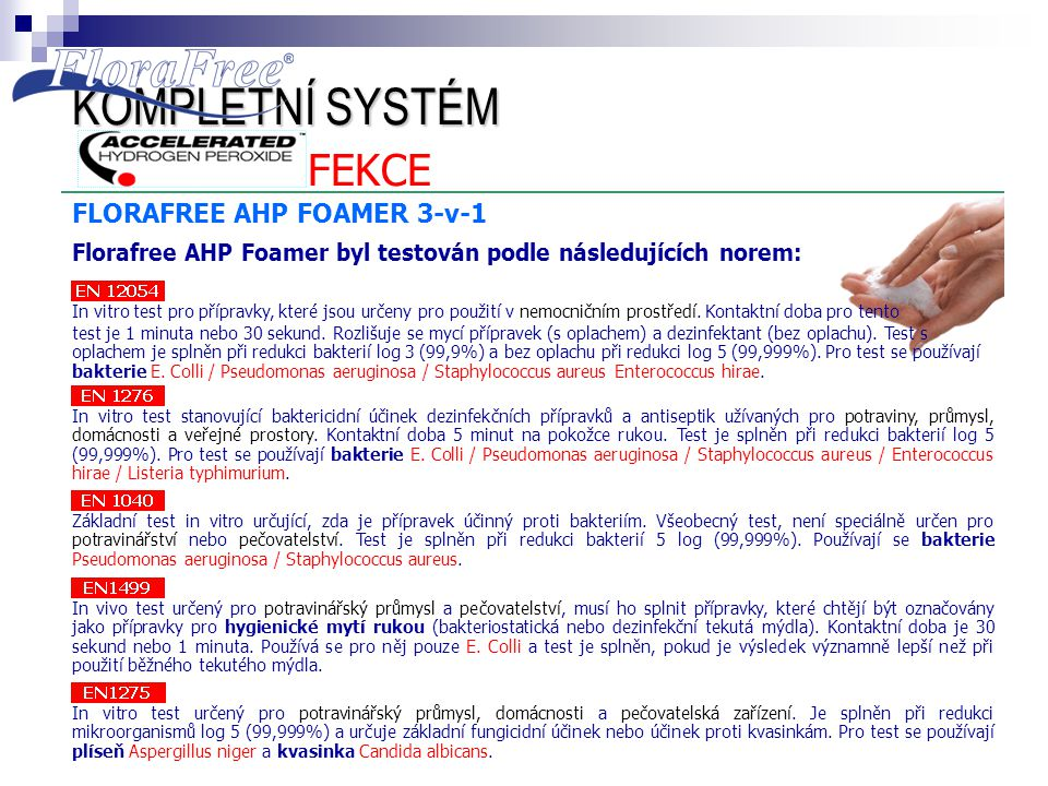 FLORAFREE AHP FOAMER 3-v-1 Florafree AHP Foamer byl testován podle následujících norem: KOMPLETNÍ SYSTÉM KOMPLETNÍ SYSTÉM MYTÍDEZINFEKCE In vitro test