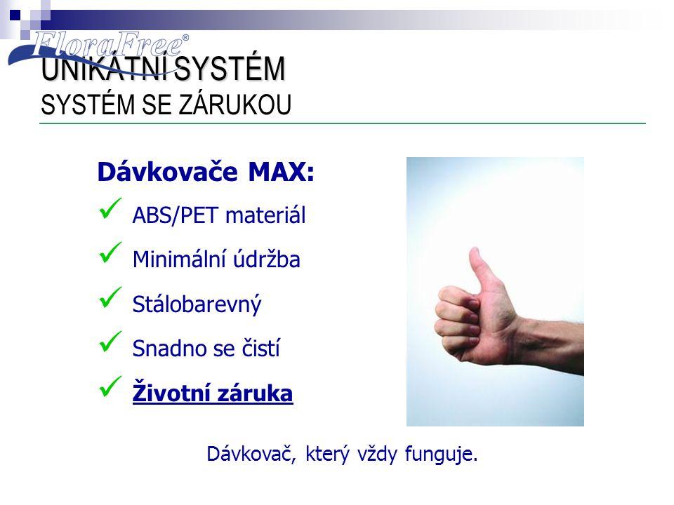 UNIKÁTNÍ SYSTÉM UNIKÁTNÍ SYSTÉM SYSTÉM SE ZÁRUKOU Dávkovače MAX:  ABS/PET materiál  Minimální údržba  Stálobarevný  Snadno se čistí  Životní záru