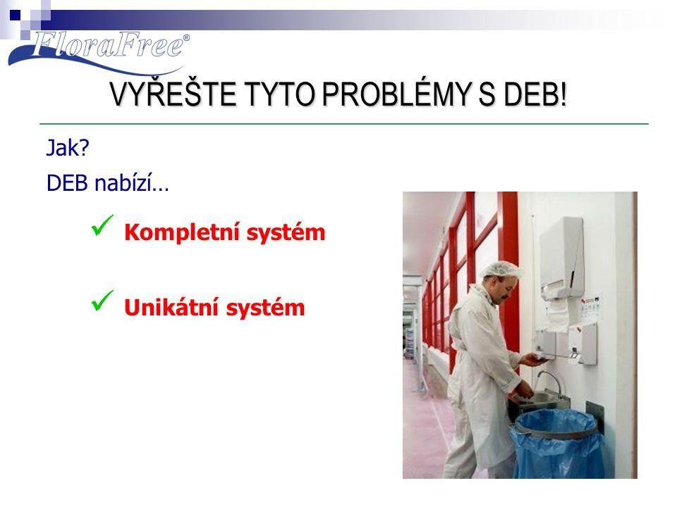 VYŘEŠTE TYTO PROBLÉMY S DEB! Jak? DEB nabízí…  Kompletní systém  Unikátní systém