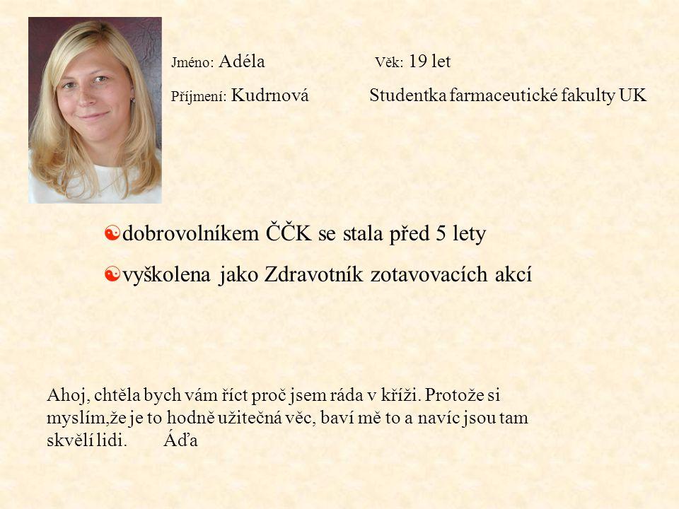 Jméno: Adéla Příjmení: Kudrnová Věk: 19 let [ dobrovolníkem ČČK se stala před 5 lety [ vyškolena jako Zdravotník zotavovacích akcí Ahoj, chtěla bych v