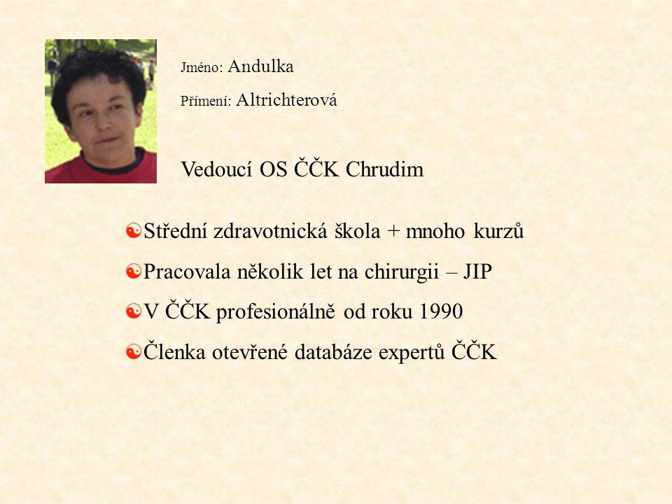 Jméno: Andulka Přímení: Altrichterová [ Střední zdravotnická škola + mnoho kurzů [ Pracovala několik let na chirurgii – JIP [ V ČČK profesionálně od r