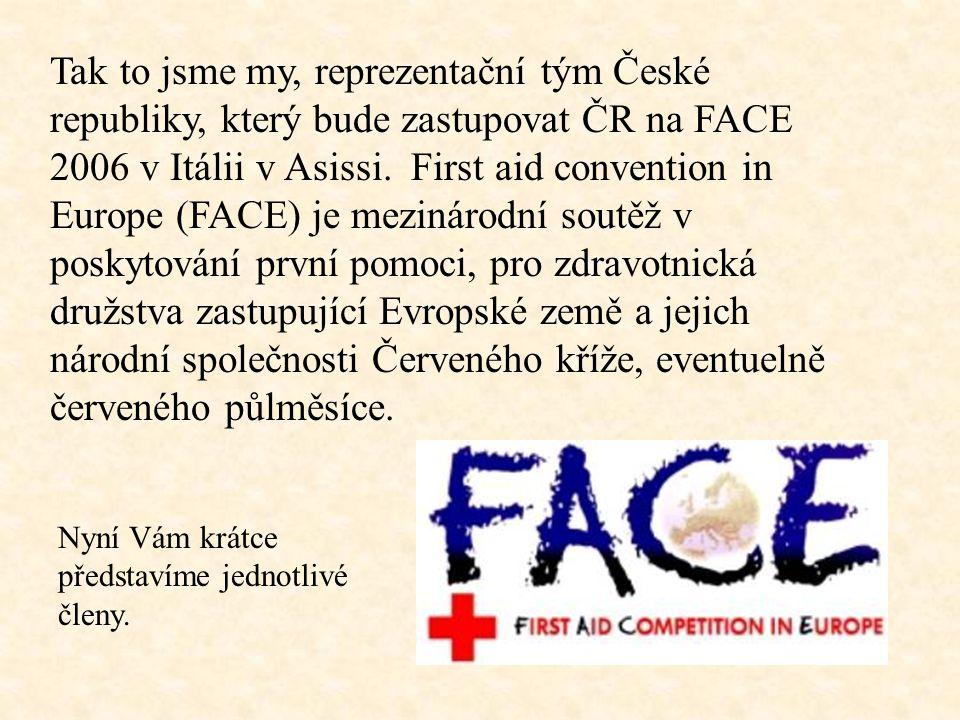 Tak to jsme my, reprezentační tým České republiky, který bude zastupovat ČR na FACE 2006 v Itálii v Asissi. First aid convention in Europe (FACE) je m
