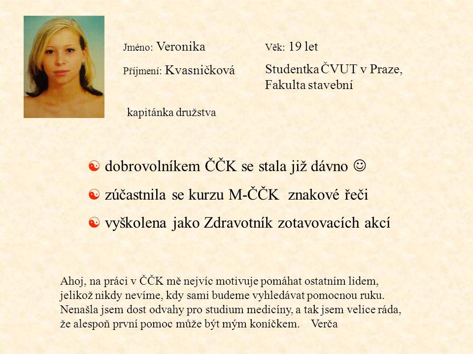Jméno: Veronika Příjmení: Kvasničková Věk: 19 let Studentka ČVUT v Praze, Fakulta stavební [ dobrovolníkem ČČK se stala již dávno  [ zúčastnila se ku