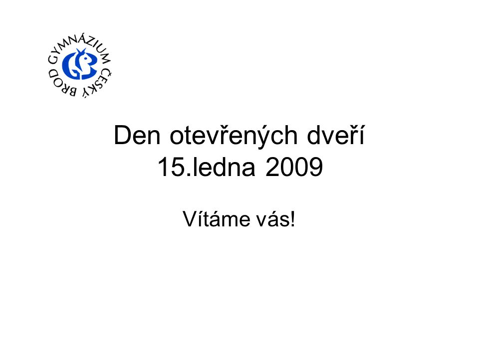Den otevřených dveří 15.ledna 2009 Vítáme vás!